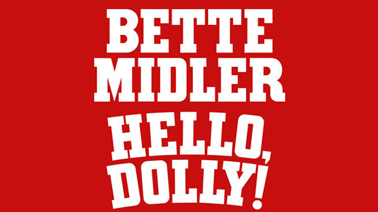 Hello Dolly with Bette Midler - SOLD OUT